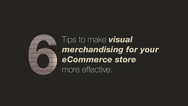 6 Tips to Create Amazing eCommerce Product Visuals that Wow Your Customers